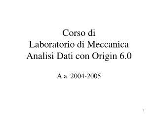 Corso di  Laboratorio di Meccanica  Analisi Dati con Origin 6.0