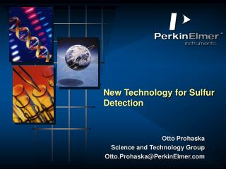 Otto Prohaska Science and Technology Group Otto.Prohaska@PerkinElmer