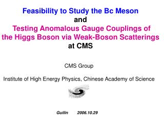 Feasibility to Study the Bc Meson and  Testing Anomalous Gauge Couplings of