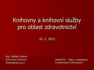 Knihovny a knihovní služby pro oblast zdravotnictví 10. 2. 2012