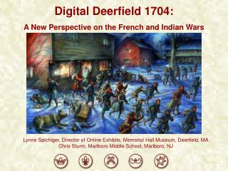 Digital Deerfield 1704: A New Perspective on the French and Indian Wars