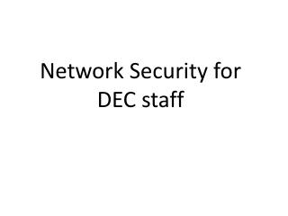 Network Security for  DEC staff