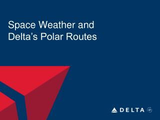 Space Weather and  Delta�s Polar Routes
