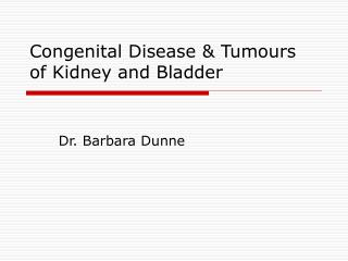 Congenital Disease & Tumours of Kidney and Bladder