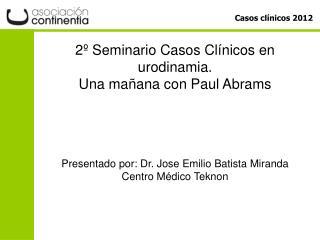 2º Seminario Casos Clínicos en urodinamia.  Una mañana con Paul Abrams