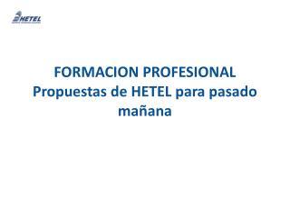 FORMACION PROFESIONAL Propuestas de HETEL para pasado mañana