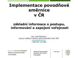 Ing. Josef Reidinger vedoucí oddělení ochrany před povodněmi OOV MŽP reidinger@mzp.cz