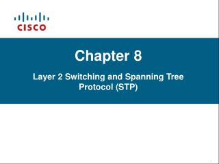 Chapter 8 Layer 2 Switching and Spanning Tree Protocol (STP)