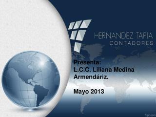 Presenta: L.C.C. Liliana Medina Armendáriz. Mayo 2013