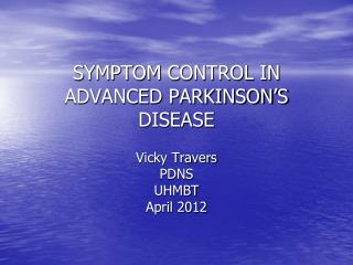 SYMPTOM CONTROL IN ADVANCED PARKINSON�S DISEASE