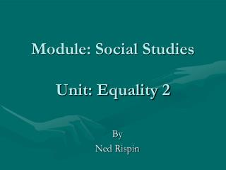 Module: Social Studies Unit: Equality 2