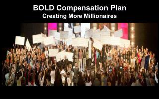 BOLD Compensation Plan Creating More Millionaires