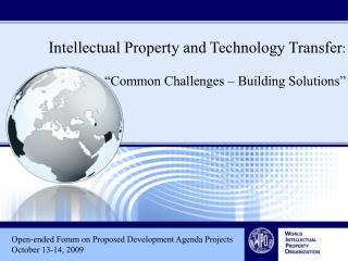 "Intellectual Property and Technology Transfer :  ""Common Challenges – Building Solutions"""