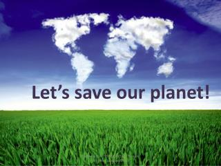 Let�s save our planet!