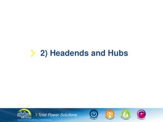 2) Headends and Hubs