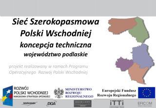 projekt realizowany w ramach Programu Operacyjnego  Rozwój Polski Wschodniej