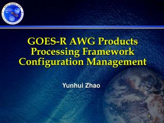 GOES-R AWG Products Processing Framework Configuration Management