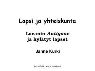 Lapsi ja yhteiskunta Lacanin  Antigone ja hyl�tyt lapset