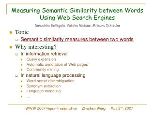 Measuring Semantic Similarity between Words  Using Web Search Engines  Danushka Bollegala, Yutaka Matsuo, Mitsuru Ishizu