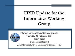 ITSD Update for the Informatics Working Group