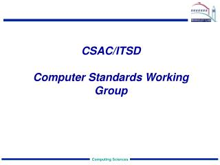 CSAC/ITSD Computer Standards Working Group