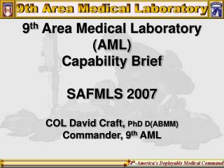 9 th  Area Medical Laboratory (AML) Capability Brief SAFMLS 2007