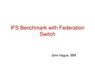 IFS Benchmark with Federation Switch