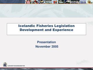 Icelandic Fisheries Legislation Development and Experience