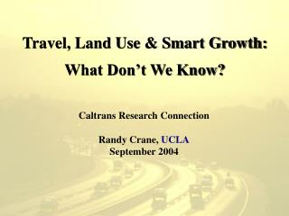 Travel, Land Use  Smart Growth: What Don t We Know