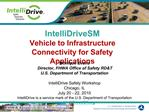IntelliDriveSM  Vehicle to Infrastructure Connectivity for Safety Applications