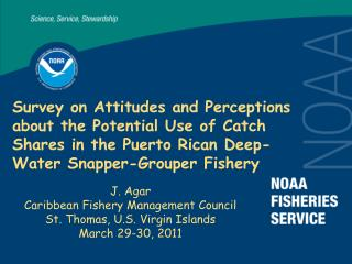 J. Agar Caribbean Fishery Management Council  St. Thomas, U.S. Virgin Islands March 29-30, 2011