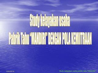 """Study kelayakan usaha  Pabrik Tahu """"MANDIRI"""" DENGAN POLA KEMIITRAAN"""