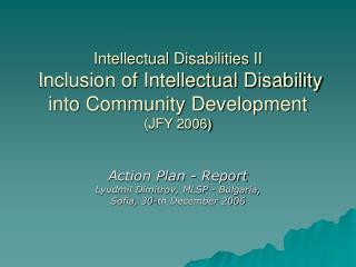 Action Plan - Report Lyudmil Dimitrov, MLSP - Bulgaria,  Sofia, 30-th December 2006