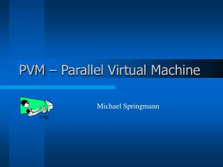 PVM – Parallel Virtual Machine