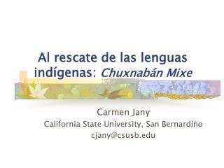 Al rescate de las lenguas ind í genas:  Chuxnab á n Mixe