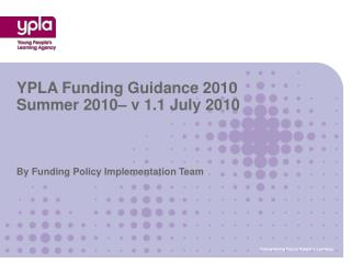 YPLA Funding Guidance 2010 Summer 2010– v 1.1 July 2010