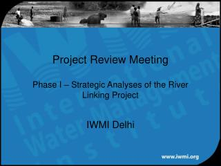 Project Review Meeting Phase I � Strategic Analyses of the River Linking Project