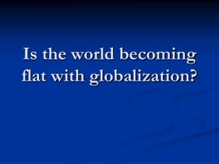 Is the world becoming flat with globalization?