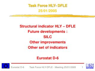Task Force HLY- DFLE 25/01/2005 Structural indicator HLY – DFLE Future developments : SILC