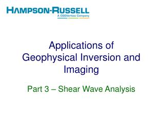 Applications of Geophysical Inversion and Imaging Part  3  � Shear Wave Analysis