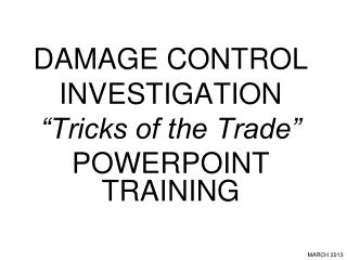 "DAMAGE CONTROL INVESTIGATION ""Tricks of the Trade"" POWERPOINT TRAINING"