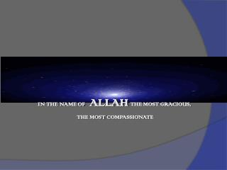 IN THE NAME OF    ALLAH THE MOST GRACIOUS,  THE MOST COMPASSIONATE