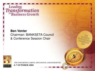 Ben Venter Chairman: BANKSETA Council  & Conference Session Chair