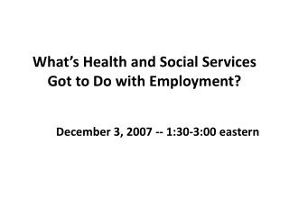 What's  Health and Social Services Got to Do with Employment?