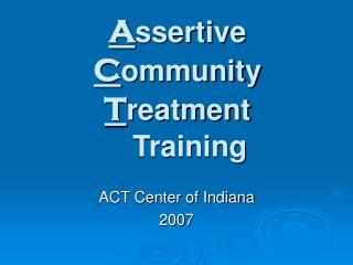 A ssertive    C ommunity T reatment Training