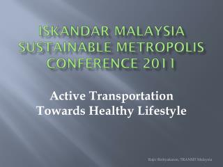 Iskandar  Malaysia Sustainable Metropolis Conference2011