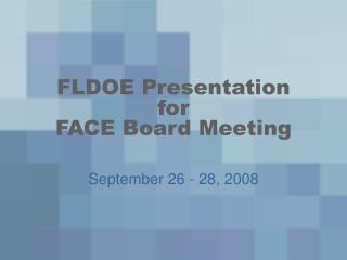 FLDOE Presentation for  FACE Board Meeting