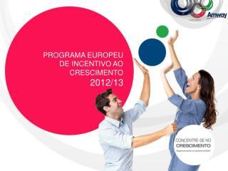 PROGRAMA EUROPEU  DE INCENTIVO AO  CRESCIMENTO  201 2 /1 3