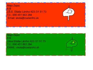 Majo Zajac 8.B Ulica Eliáša Lániho 423 /31 51 73 T.č.: 000 451 663 284 EMAIL: skola@zselaniho.sk