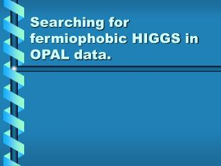 Searching for fermiophobic HIGGS in OPAL data.